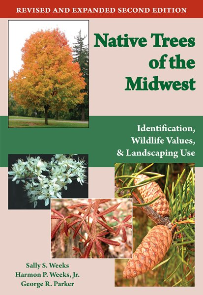 Native Trees of the Midwest:  Identification, Wildlife Values, & Landscaping Use.  Revised and expanded 2nd edition.