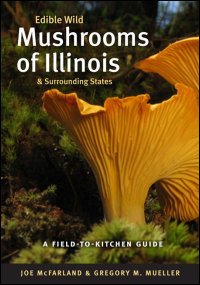 Edible Wild Mushrooms of Illinois & Surrounding States. A Field-to-Kitchen Guide