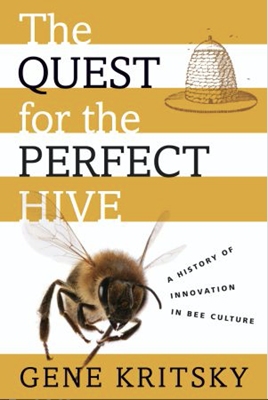 The Quest for the Perfect Hive:  A History of Innovation in Bee Culture.